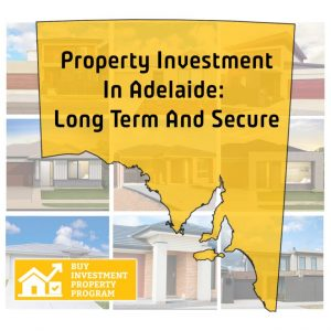Property Investment In Adelaide: Long Term And Secure
